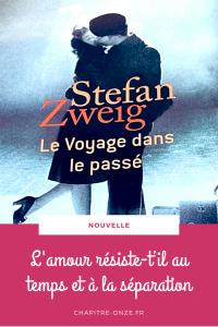 Stefan Zweig, Le voyage dans le passé. L'amour résiste-t'il au temps et à la séparation ?